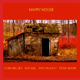 Happy House — Chris Kelsey, Pat Hall, Joe Gallant, Dean Sharp
